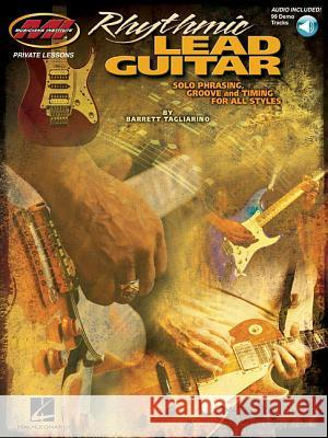 Rhythmic Lead Guitar: Solo Phrasing, Groove and Timing for All Styles [With CD (Audio)] Barrett Tagliarino 9780980235326 Musicians Institute