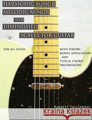 Harmonic Minor, Melodic Minor, and Diminished Scales for Guitar Barrett Tagliarino 9780980235357 Barrett Tagliarino