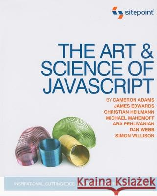 The Art & Science of JavaScript: Inspirational, Cutting-Edge JavaScript from the World's Best Cameron Adams James Edwards Dan Webb 9780980285840