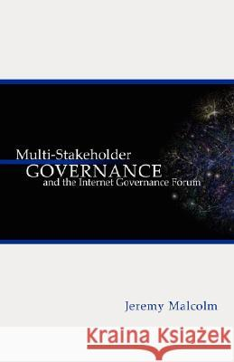 Multi-Stakeholder Governance and the Internet Governance Forum J. M. Malcolm 9780980508406