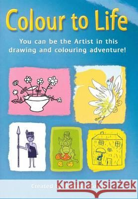 Colour to Life: You Can be the Artist in This Drawing and Colouring Adventure!  9780980645705