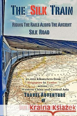 The Silk Train: Riding the Rails Along the Ancient Silk Road Iain Finlay Trish Clark 9780980784824