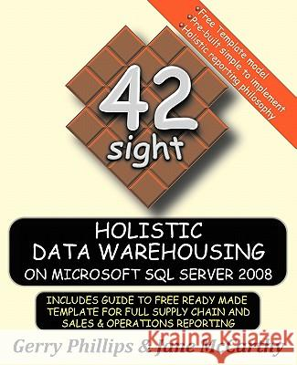 Holistic Data Warehousing on Microsoft SQL Server 2008 Gerry Phillips Jane McCarthy 9780980874242