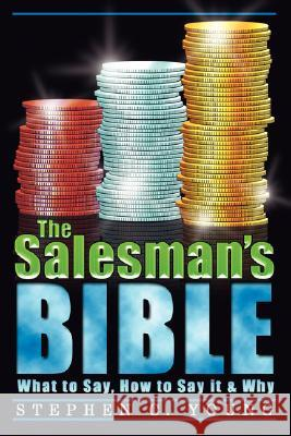 The Salesman's Bible : What to Say, How to Say It & Why Stephen Kenneth Che Jessica Augustsson Charles Snell 9780980883909