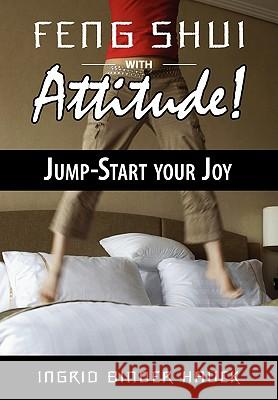 Feng Shui with Attitude! Jump-Start Your Joy Ingrid Binder Hauck 9780981023106