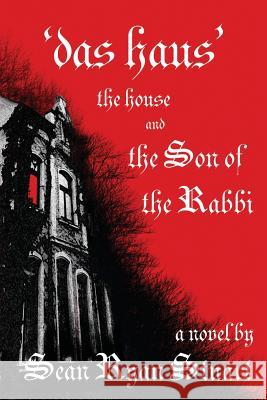 'Das Haus' the House and the Son of the Rabbi Sean Ryan Stuart 9780981024646