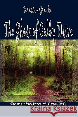 The Ghost of Colby Drive Kristin Groulx 9780981131504