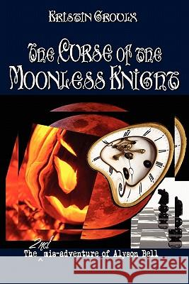 The Curse of the Moonless Knight Kristin Groulx 9780981131511