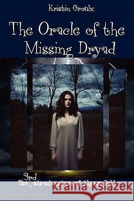 The Oracle of the Missing Dryad Kristin Groulx 9780981131528