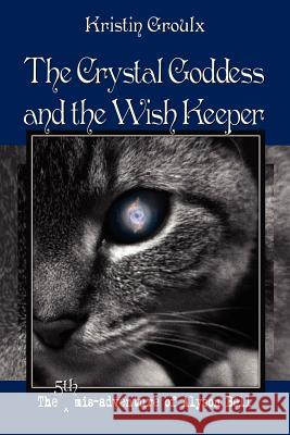 The Crystal Goddess and the Wish Keeper Kristin Groulx Eric D. Goodman  9780981131535