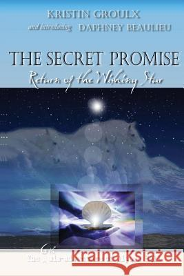 The Secret Promise: Return of the Wishing Star Kristin Groulx Daphney Beaulieu Nathan Mulcahy 9780981131566