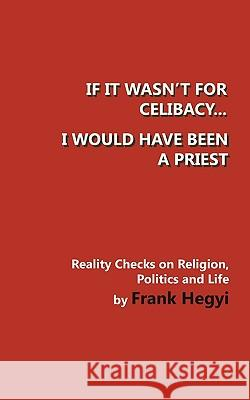 If It Wasn't for Celibacy, I Would Have Been a Priest Frank Hegyi 9780981249537