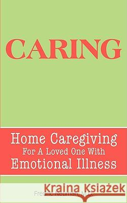 Caring : Home Caregiving For A Loved One With Emotional Illness Fredric Neuman 9780981484389