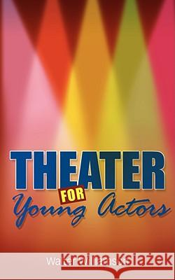 Theater for Young Actors: The Definitive Teen Guide Walter Williamson 9780981484396