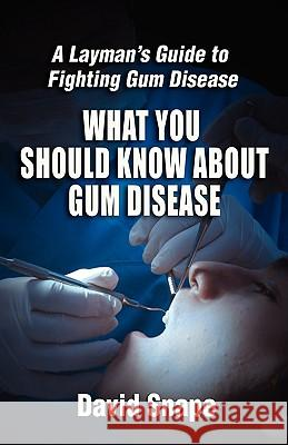 What You Should Know about Gum Disease David Snape 9780981485508