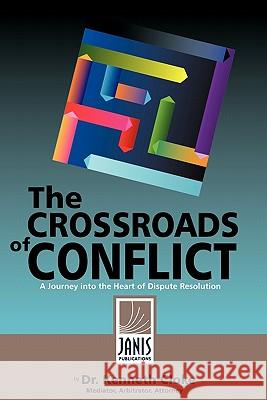 The Crossroads of Conflict: A Journey Into the Heart of Dispute Resolution Dr Kenneth Cloke 9780981509068