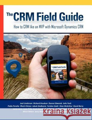 The Crm Field Guide Joel Lindstrom Richard Knudson Julie Yack 9780981511894
