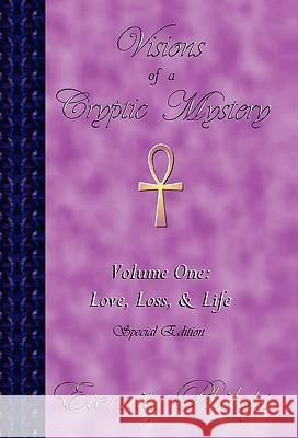 Visions of a Cryptic Mystery, Volume One: Love, Loss, and Life Eternity Philops 9780981532318