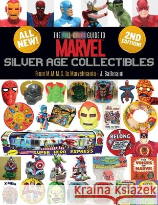 The Full-Color Guide to Marvel Silver Age Collectibles: From Mmms to Marvelmania J. Ballmann 9780981534909