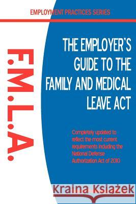 The Employer's Guide to the Family & Medical Leave ACT Diane M. Pfadenhauer 9780981583174