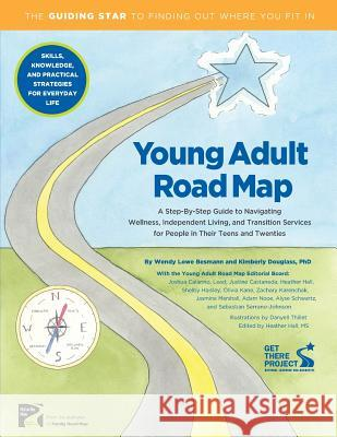 Young Adult Road Map: A Step-By-Step Guide to Wellness, Independent Living, and Transition Services for People in Their Teens and Twenties Wendy L. Besmann Kimberly L. Douglass Danyell Thillet 9780981679365