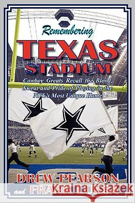 Remembering Texas Stadium Drew Pearson Frank Luksa 9780981744285