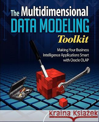 The Multidimensional Data Modeling Toolkit: Making Your Business Intelligence Applicatio John Paredes 9780981775302