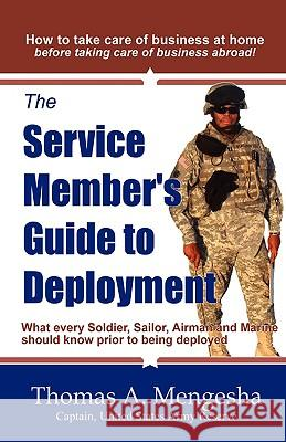 The Service Member's Guide to Deployment : What Every Soldier, Sailor, Airmen and Marine Should Know Prior to Being Deployed Thomas A. Mengesha 9780981837802