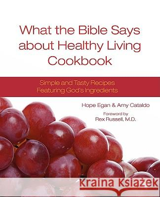 What the Bible Says about Healthy Living Cookbook Hope Egan Amy Cataldo Rex Russell 9780981940700
