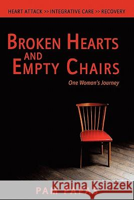 Broken Hearts and Empty Chairs: One Woman's Journey Pam Papas 9780981975573