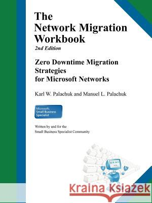 The Network Migration Workbook: Zero Downtime Migration Strategies for Windows Networks 2nd Edition  9780981997872