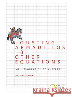 Jousting Armadillos & Other Equations: An Introduction to Algebra Linus Christian Rollman Sarah Cauldwell Pope 9780982136317