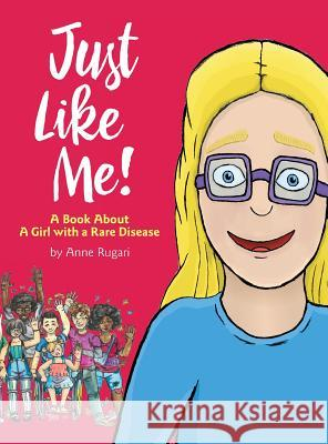 Just Like Me!: A Book about a Girl with a Rare Disease Anne Rugari 9780982218716