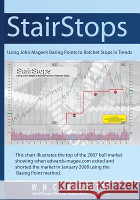 Stairstops Using John Magee's Basing Points to Ratchet Stops in Trends: Using John Magee's Basing Points to Ratchet Stops in Trends W. H. C. Bassetti 9780982221907 Maomao Press