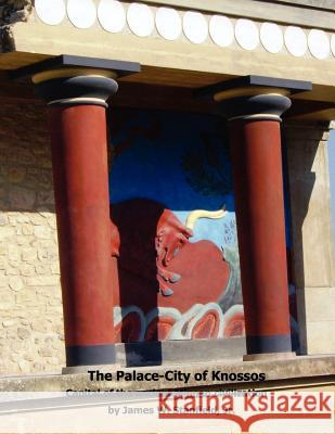 The Palace-City of Knossos James William Stanfield James William Stanfield 9780982254530 Otr Publishing, LLC