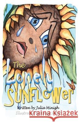 The Lonely Sunflower Julia Minigh Kasey Short 9780982263266