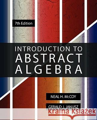 Introduction to Abstract Algebra, 7th Edition Neal H. McCoy Gerald J. Janusz 9780982263310