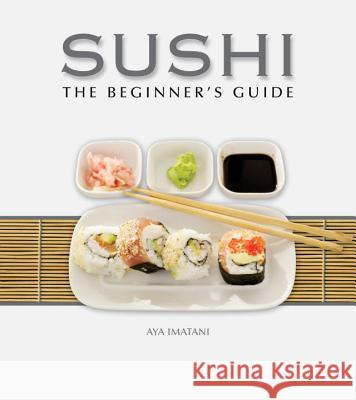 Sushi : The Beginner's Guide Aya Imatani 9780982293966
