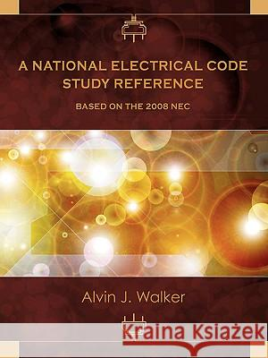 A National Electrical Code Study Reference Based on the 2008 NEC Alvin J. Walker 9780982297513