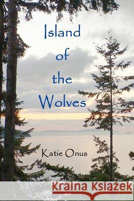 Island of the Wolves Katie Onus 9780982327173