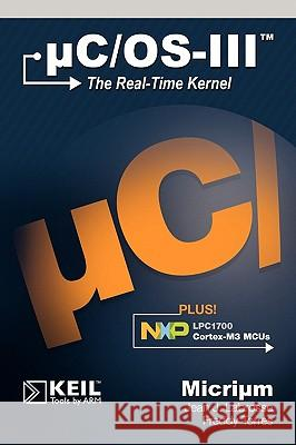 Uc/OS-III: The Real-Time Kernel and the Nxp Lpc1700 Jean J. Labrosse Freddy Torres 9780982337554