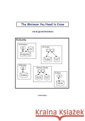 The Minimum You Need to Know About Qt and Databases Roland Hughes 9780982358054