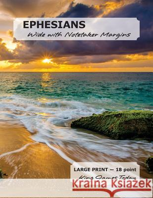 Ephesians Wide with Notetaker Margins: Large Print - 18 Point, King James Today Paula Nafziger 9780982387566