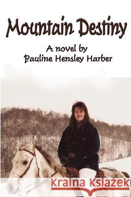 Mountain Destiny Pauline Hensley Harber 9780982396933