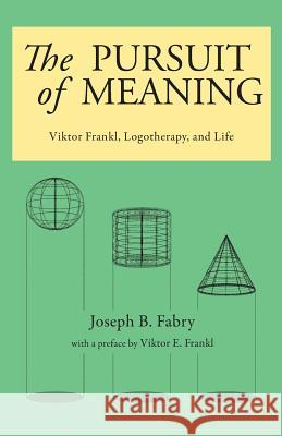 The Pursuit of Meaning : Viktor Frankl, Logotherapy, and Life Joseph B. Fabry Viktor E. Frankl 9780982427897