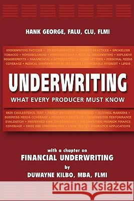 Underwriting: What Every Producer Must Know Hank George Duwayne Kilbo 9780982433607