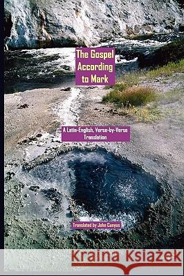 The Gospel According to Mark: A Latin-English, Verse-By-Verse Translation John G. Cunyus 9780982480298 Searchlight Press
