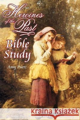 Heroines of the Past Bible Study Amy Puetz 9780982519974