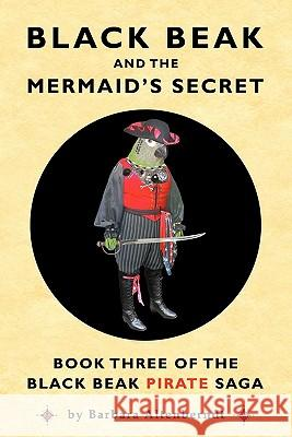 Black Beak and the Mermaid's Secret Barbara Altenberndt Catherine Va Tony Sopranzi 9780982536827