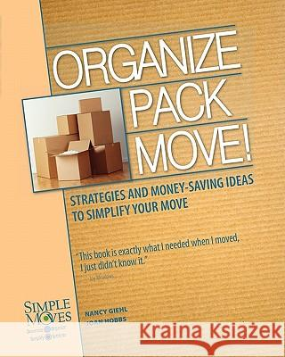 Organize Pack Move!: Strategies and Money-Saving Ideas to Simplify Your Move Nancy Giehl Joan Hobbs 9780982571804